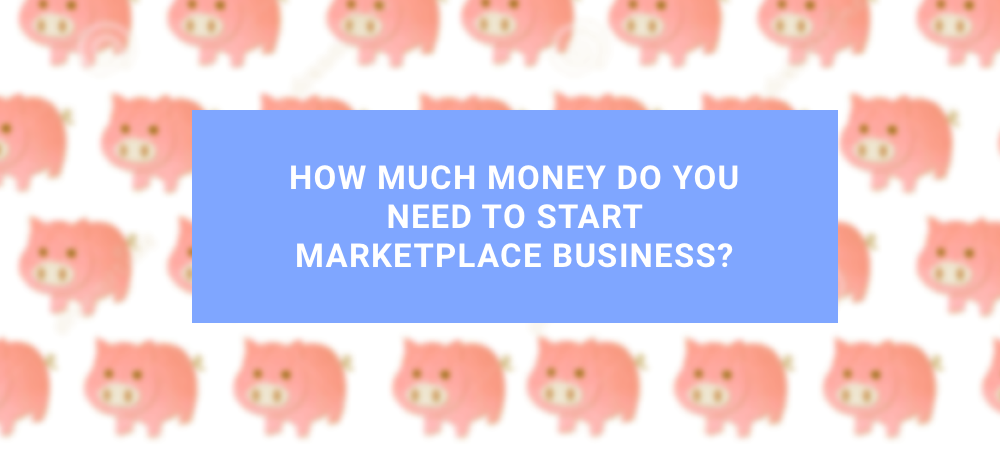 Illustration How Much Money do you Need to Start Marketplace Business?