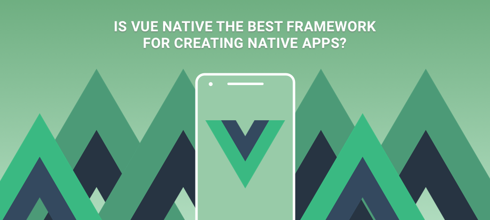 Illustration Why should you create Native Apps with Vue Native framework?