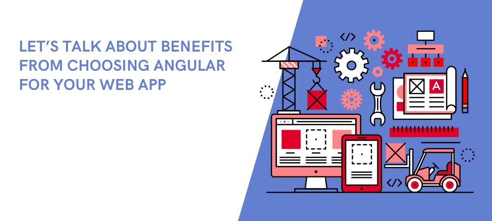 Let-s-talk-about-benefits-from-choosing-Angular-for-your-web-app