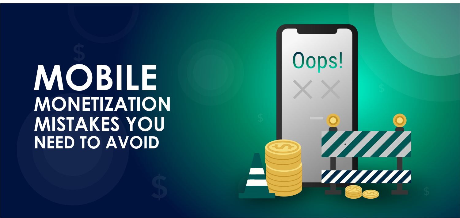 Mobile-Monetization-mistakes-you-need-to-avoid