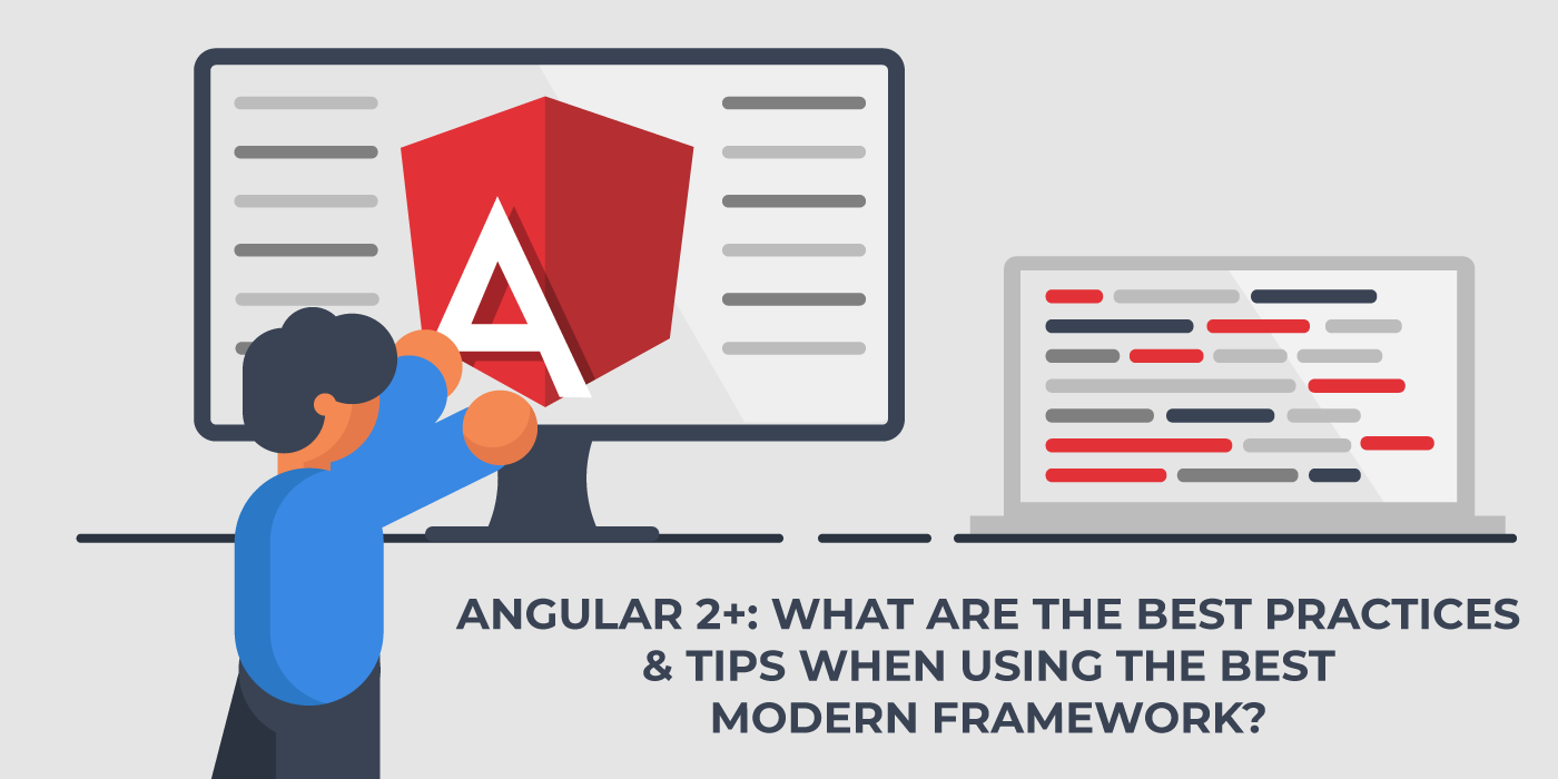 Illustration Angular 2+: What are the best practices & tips when using one of the best modern frameworks?