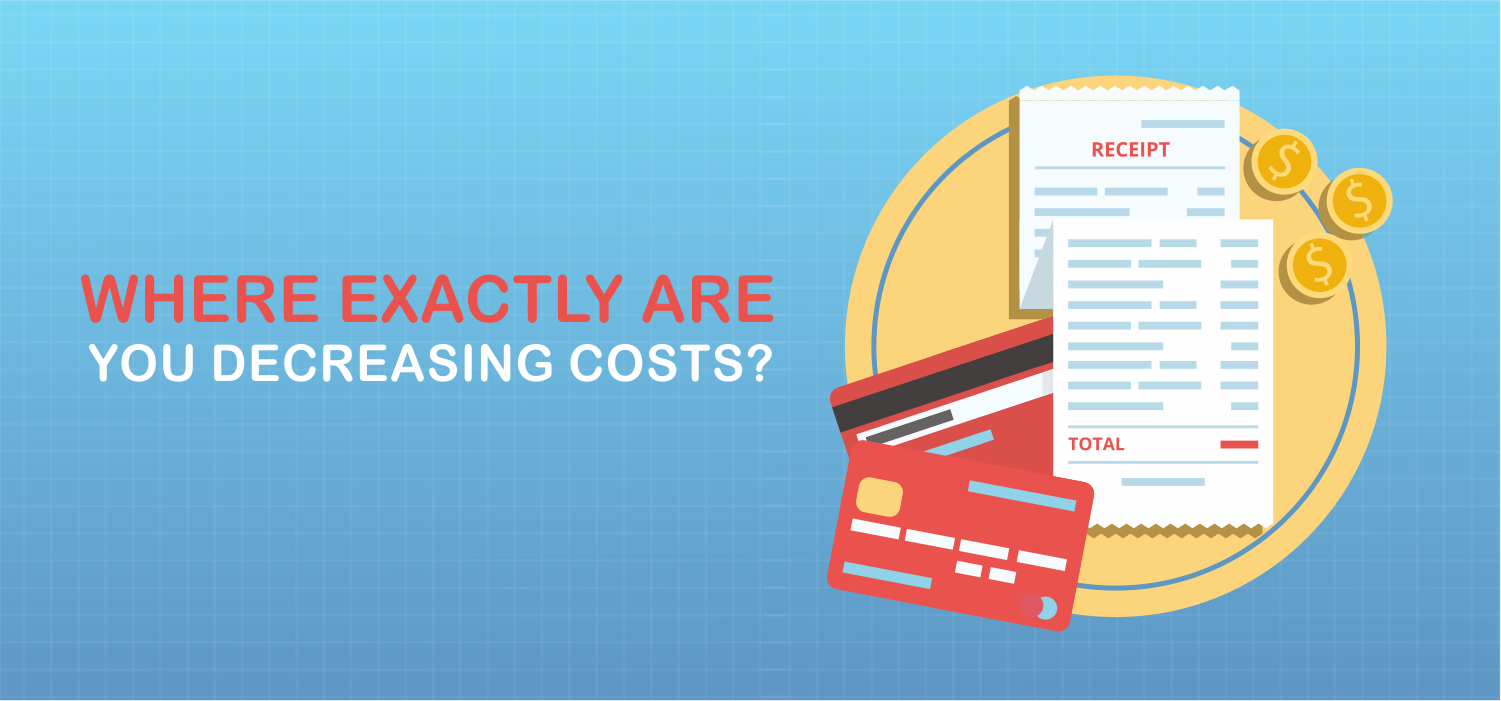 Where exactly are you decreasing costs