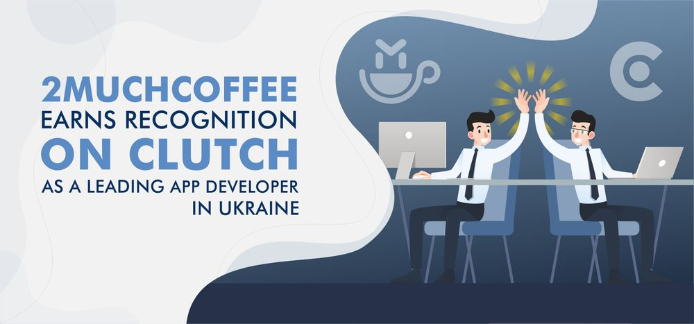 2muchcoffee Earns Recognition on Clutch as a Leading App Developer