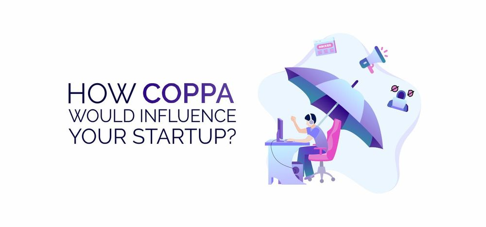 How COPPA Would Influence Your Startup?