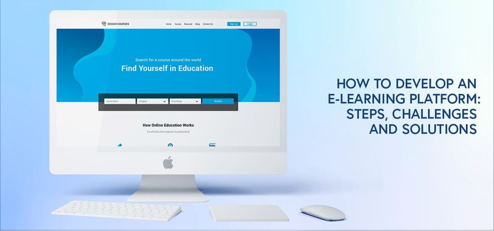 How to Develop an E-learning Platform: Steps, Challenges and Solutions