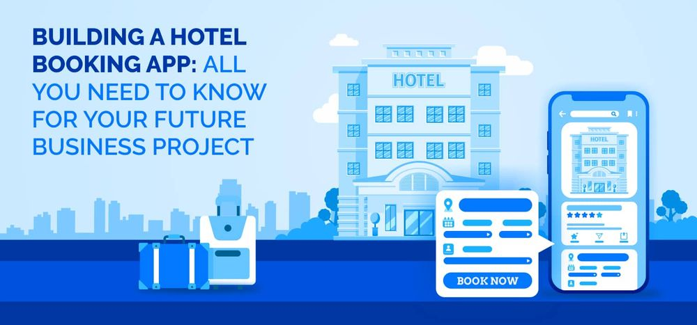 How to Build a Hotel Booking App for Your Future Business Project?