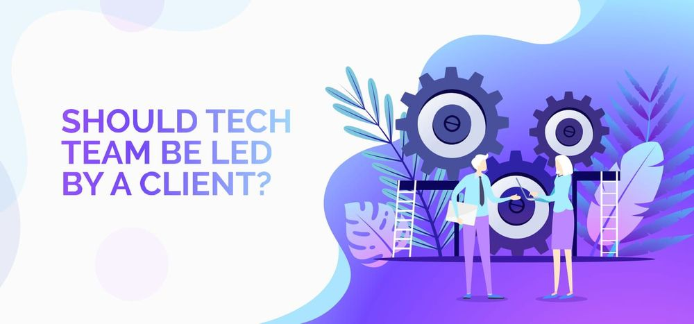Should Tech Team be Led by a Client?