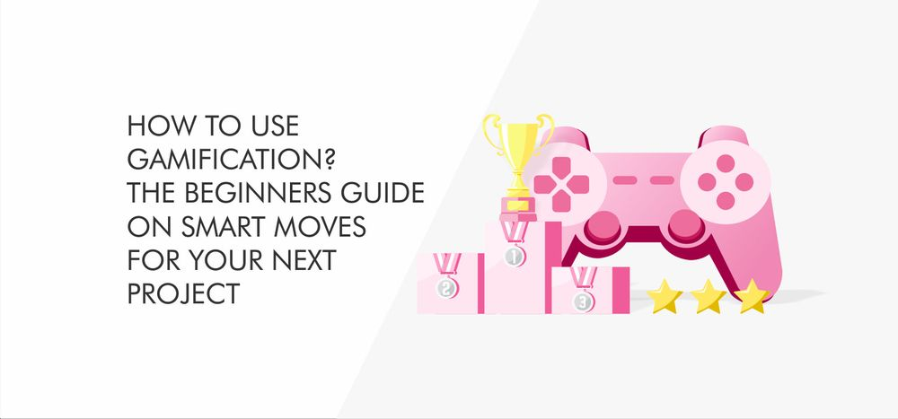 How to Use Gamification? The Beginners Guide for Your Next Project
