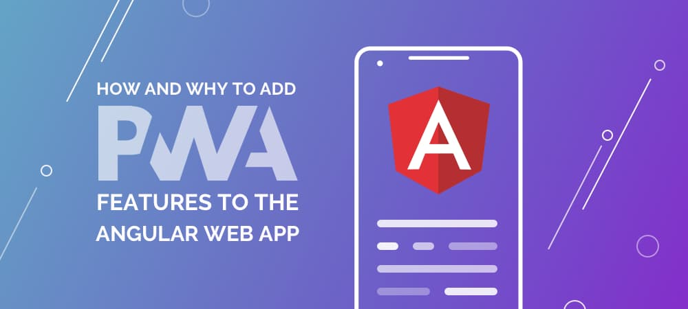 How and Why to Add PWA Features to the Angular Web App