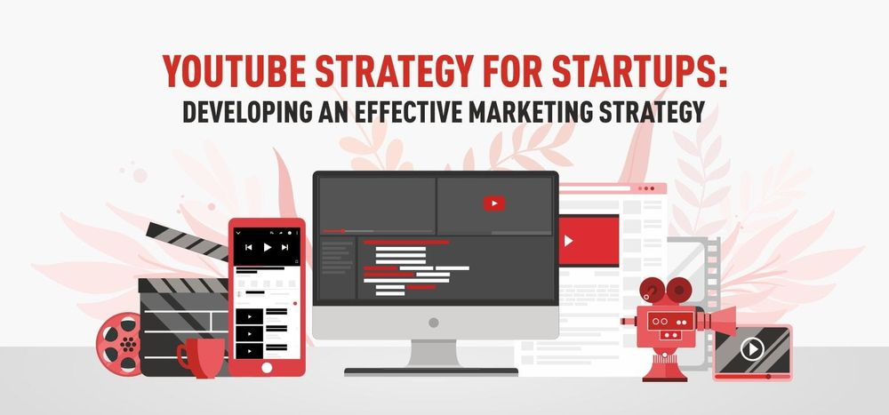 YouTube Strategy for Startups: Building a Marketing Strategy