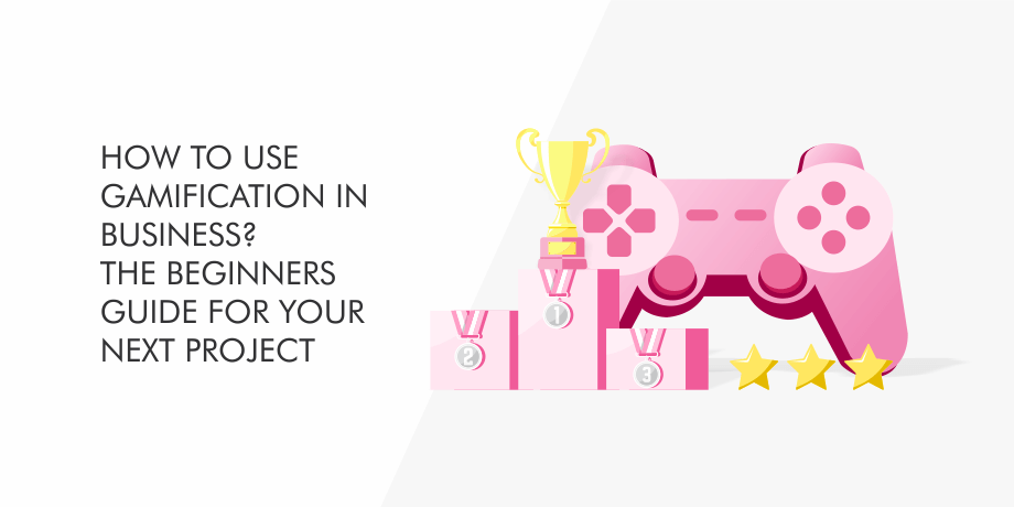 How to Use Gamification in Business? The Beginners Guide for Your Next Project