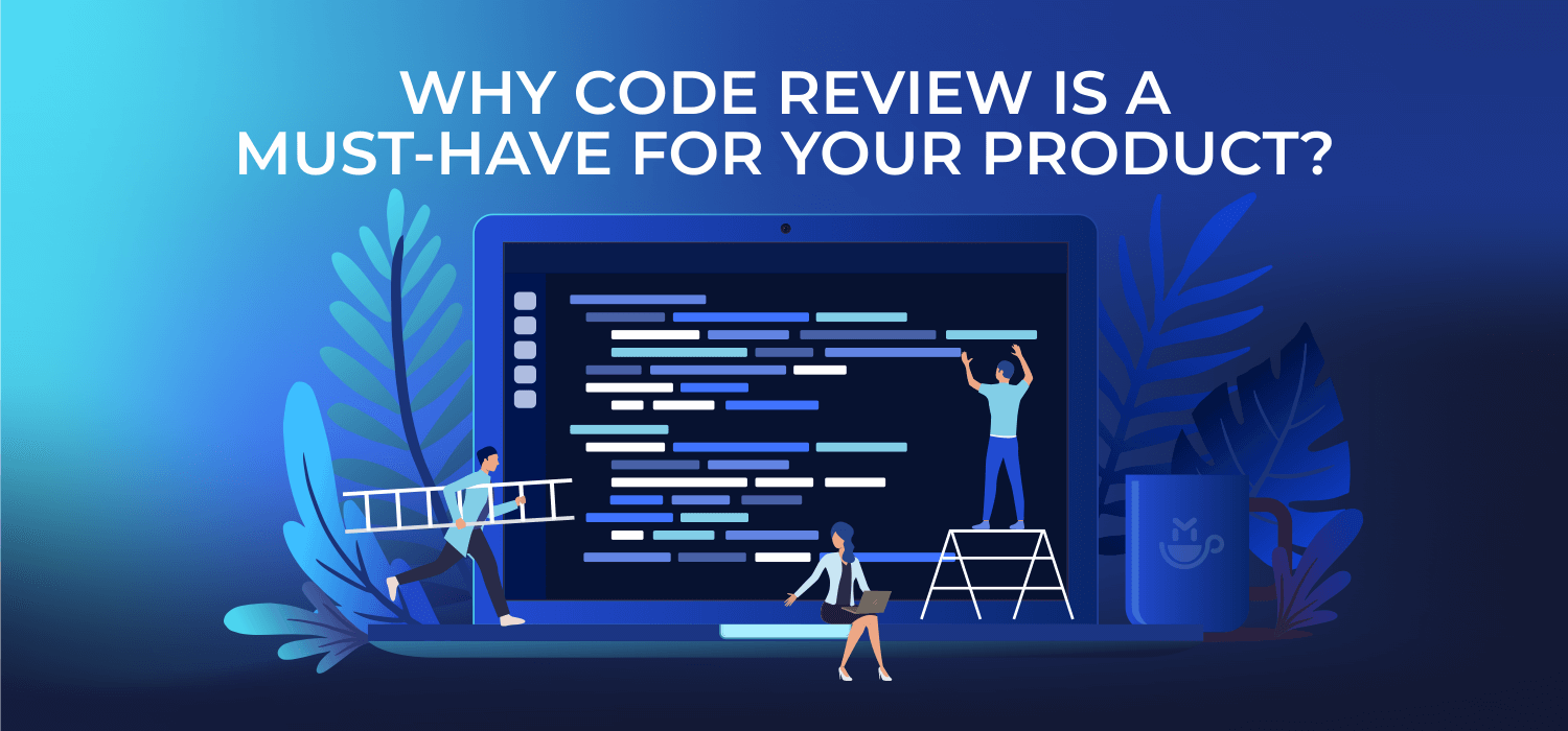 Why Code Review Is a Must-Have for Your Product?