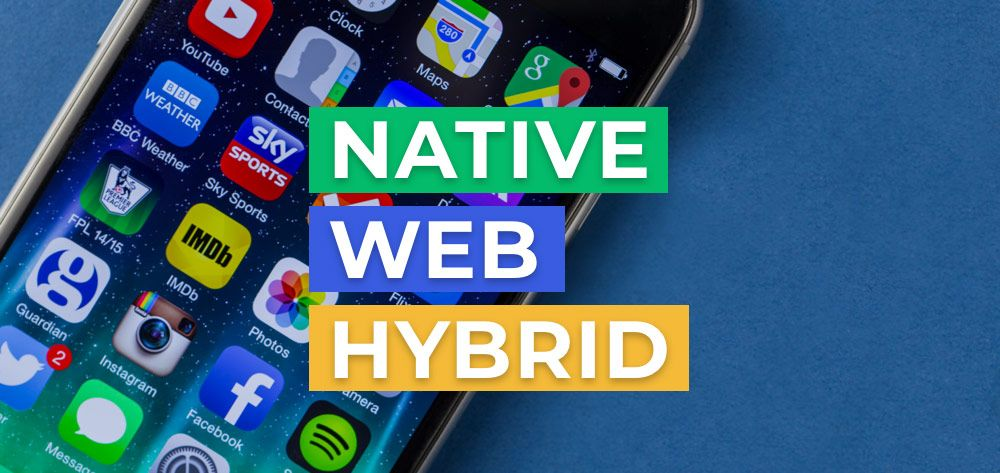 What Types of Mobile Development to Choose in 2018: Hybrid App vs Native App vs Web App?