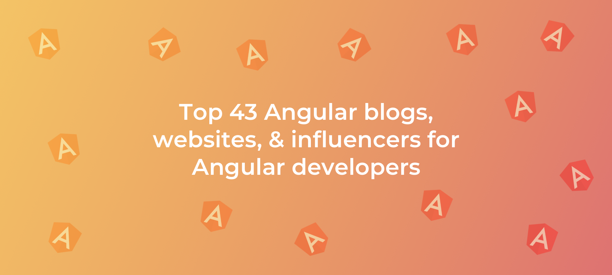 Top 43 Angular Blogs, Websites, & Influencers for Angular Developers