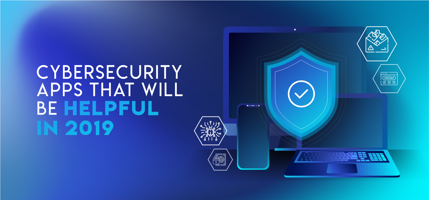 Cybersecurity Apps that will be Helpful in 2019