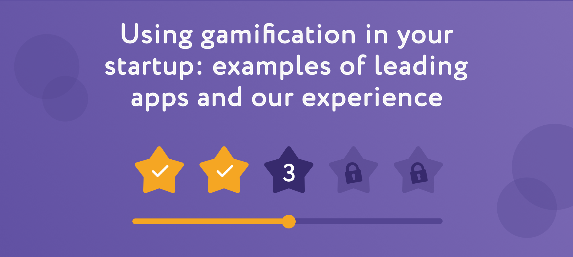 Using Gamification in Your Startup: Examples of Leading Apps and Our Experience