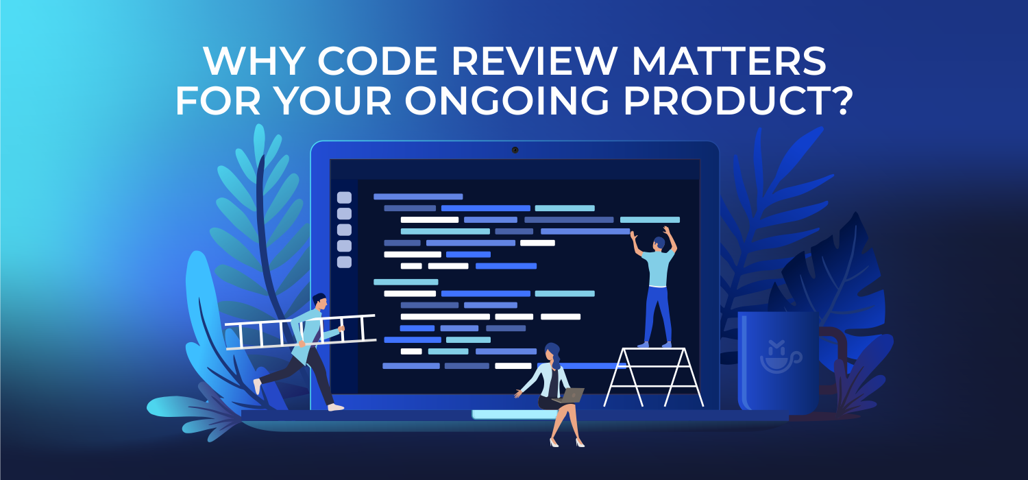 Why Code Review Matters for Your Ongoing Product?