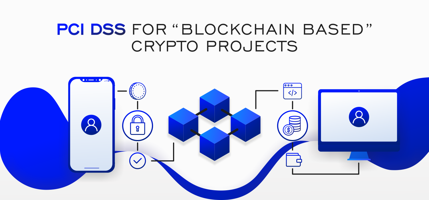 "PCI DSS for ""Blockchain Based"" Crypto Projects"