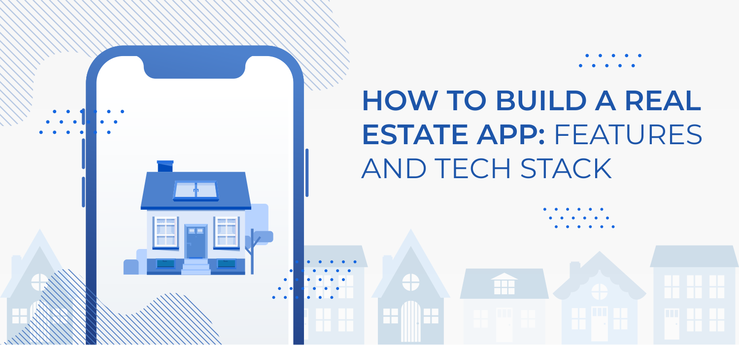 How to Build a Real Estate App: Features and Tech Stack