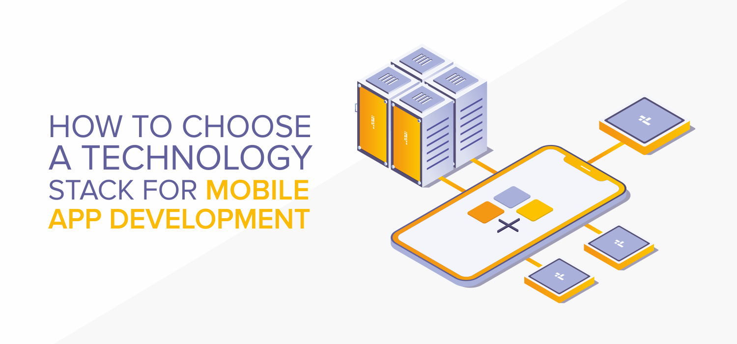 How to Choose a Technology Stack for Mobile App Development
