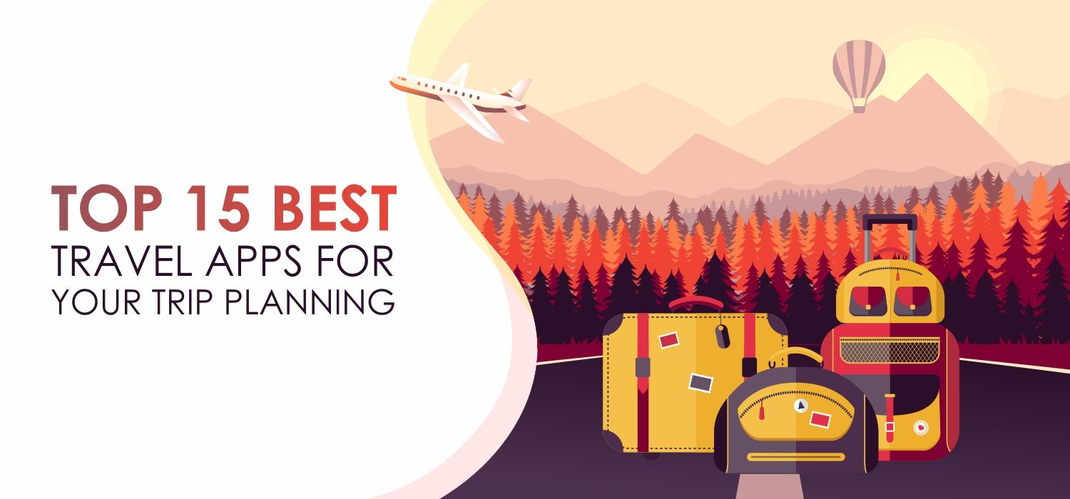 Top 15 Best Travel Apps for Your Trip Planning