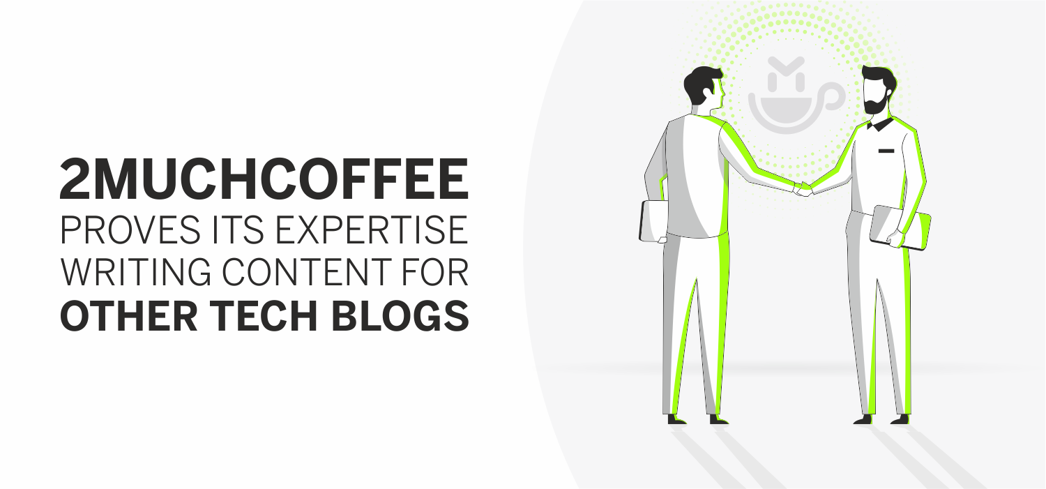 2muchcoffee Proves its Expertise Writing Content for Other Tech Blogs