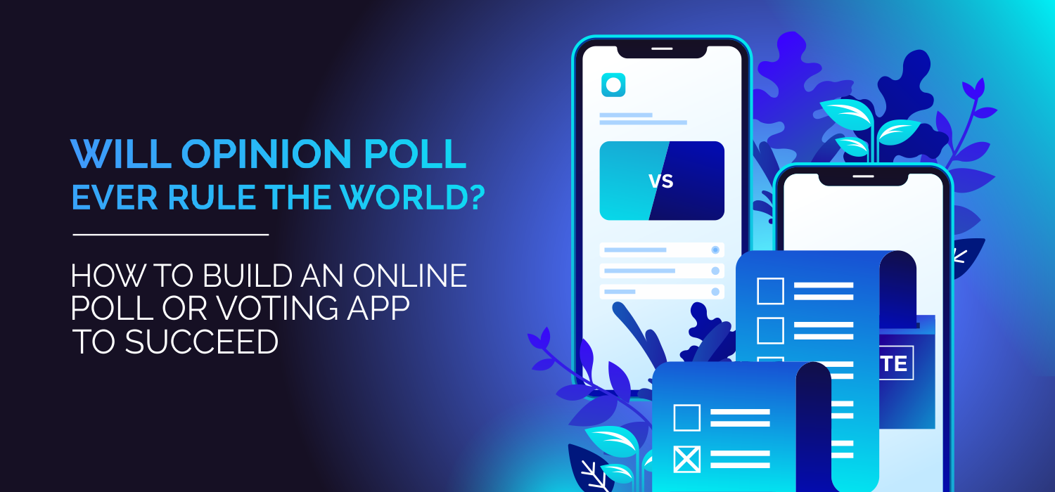 Will Opinion Poll Ever Rule the World? How to Build an Online Poll or Voting App to Succeed