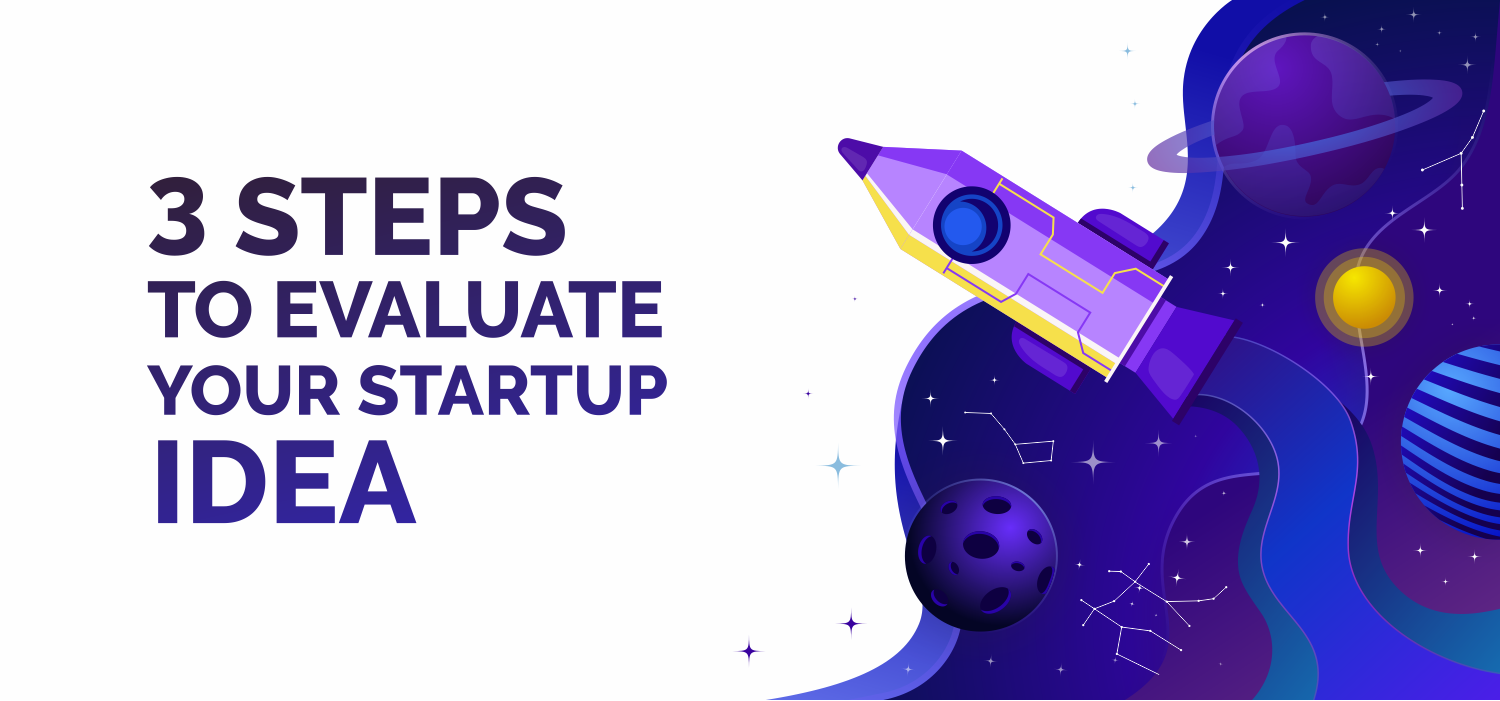 3 Steps to Evaluate Your Startup Idea