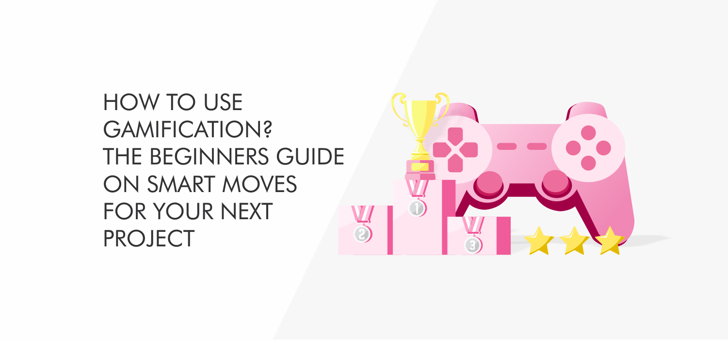 How to Use Gamification? The Beginners Guide on Smart Moves for Your Next Project