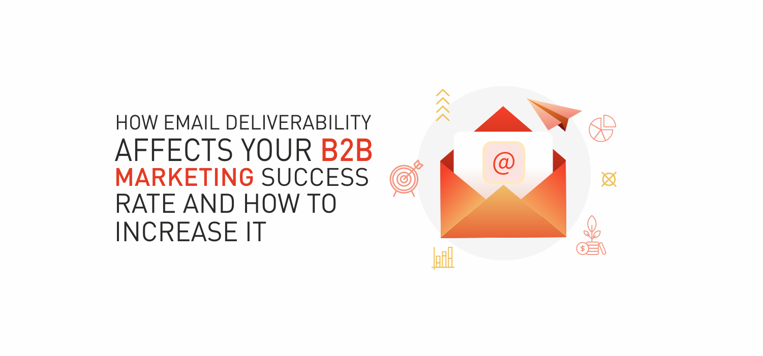 How Email Deliverability Affects Your B2B Marketing Success Rate and How to Increase It