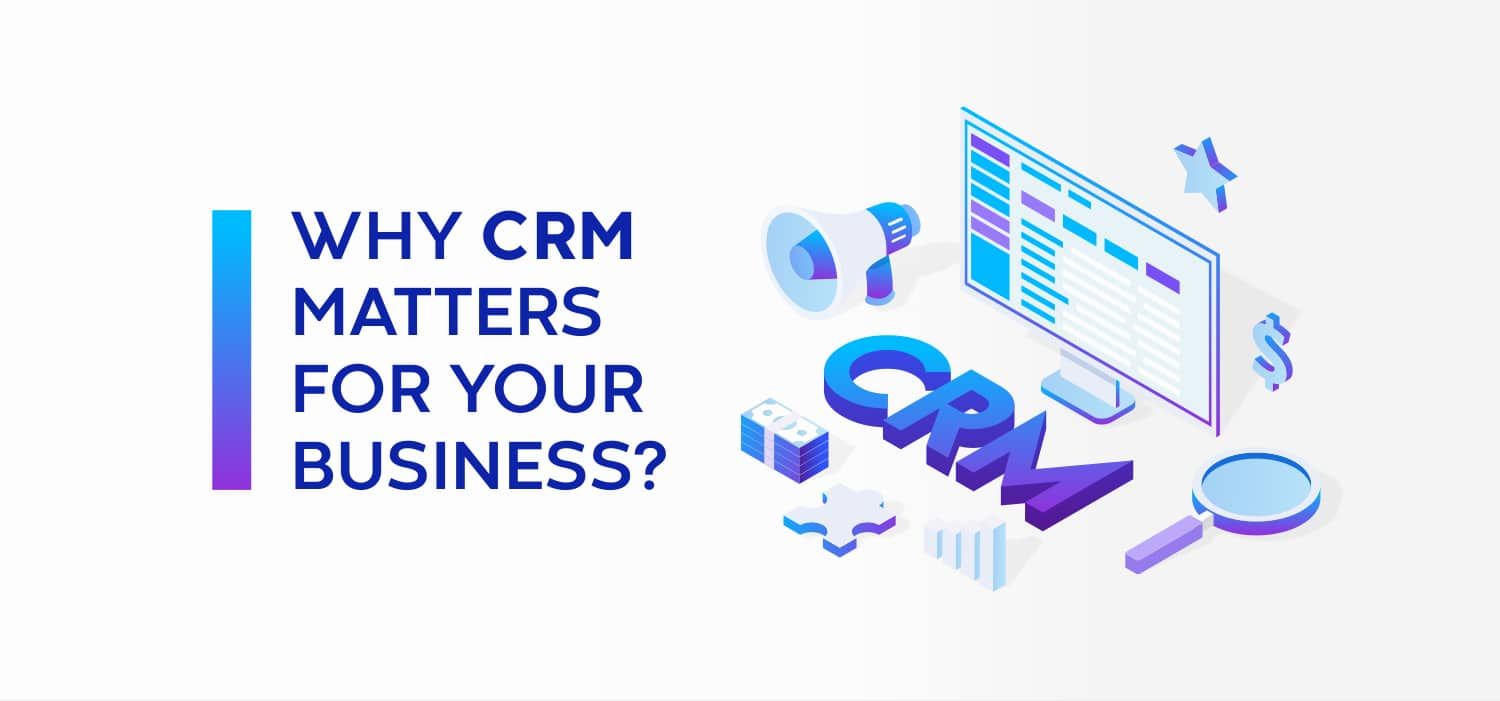 Why CRM Matters for Your Business?