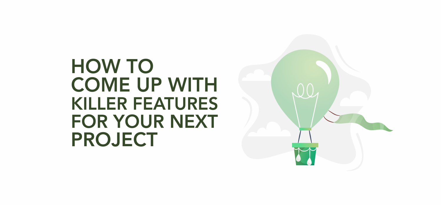 How to Come Up With Killer Features For Your Next Project