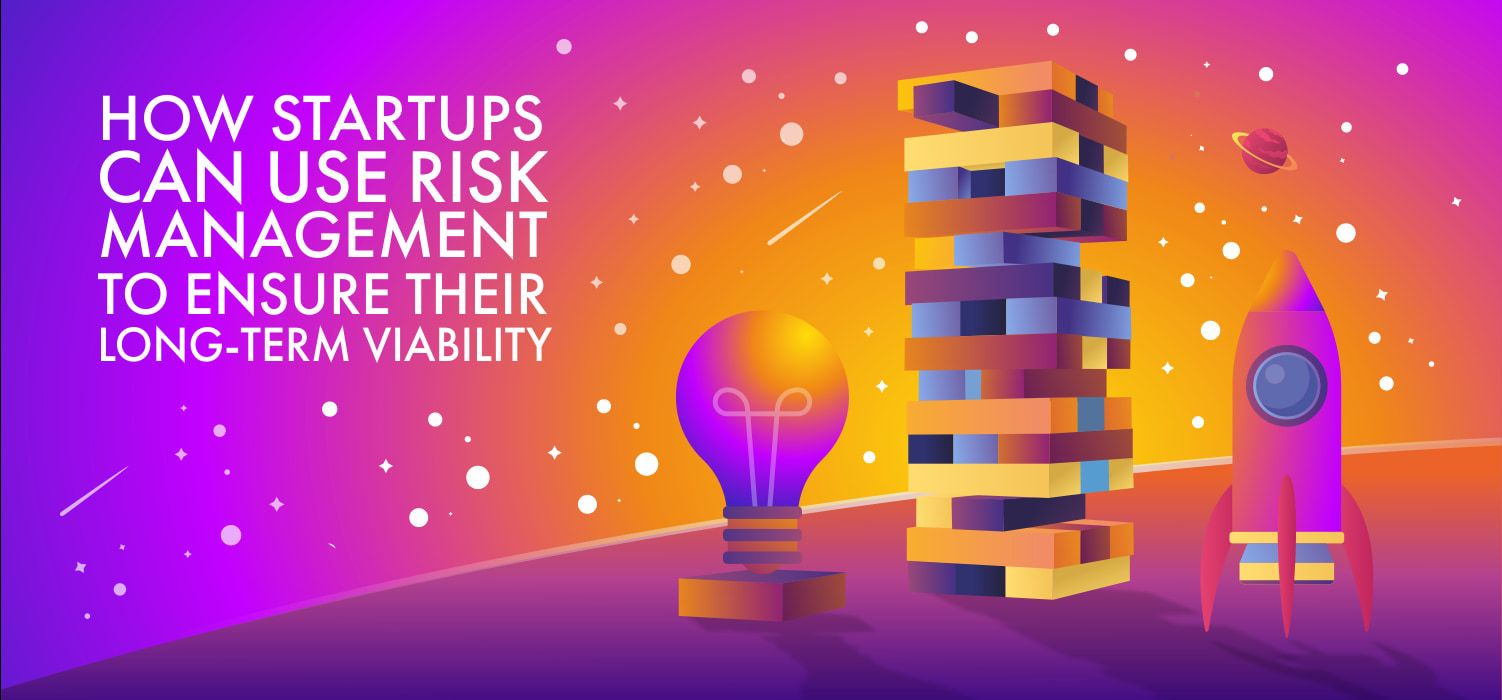 How Startups Use Risk Management To Ensure Their Long-Term Viability