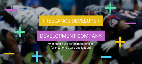 Freelance Developer or Development Company – What Choice will be the Most Efficient for Creating a Web or Mobile Application?