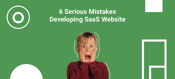 6 Serious Mistakes Developing SaaS Website