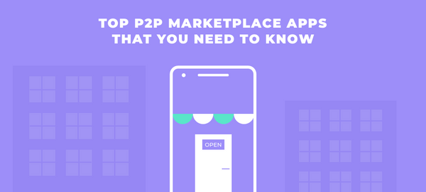 Top P2P Marketplace Apps as Examples for Your Startup