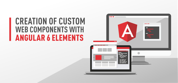 Creation of Custom Web Components with Angular 6 Elements