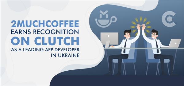 2muchcoffee Earns Recognition on Clutch as a Leading App Developer in Ukraine