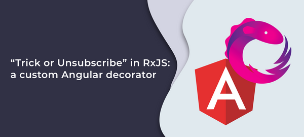 """Trick or Unsubscribe"" in RxJS: a Custom Angular Decorator"