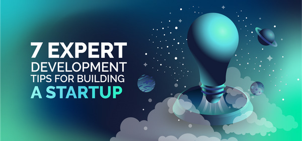 7 Expert Development Tips for Building a Startup