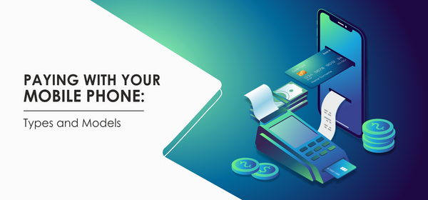 Paying With Your Mobile Phone: Types and Models