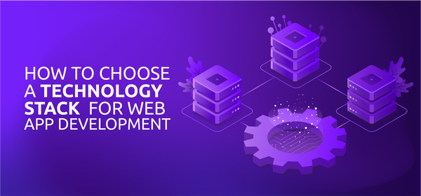 How to Choose a Technology Stack for Web App Development