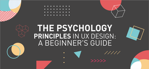 The Psychology Principles in UX Design: A Beginner's Guide