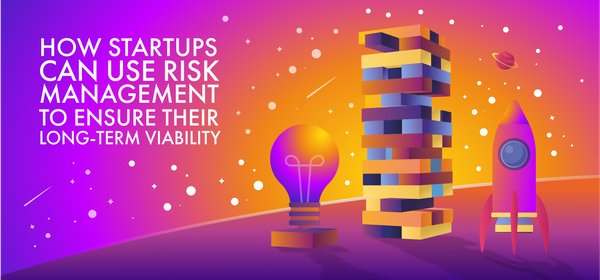 How Startups Can Use Risk Management To Ensure Their Long-Term Viability