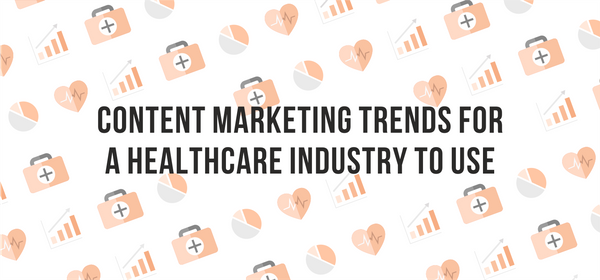 Content Marketing Trends for a Healthcare Industry to Use