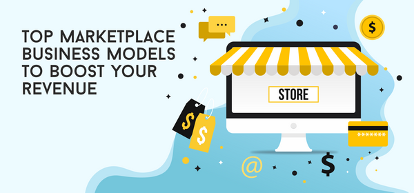 Top Marketplace Business Models To Boost Your Revenue