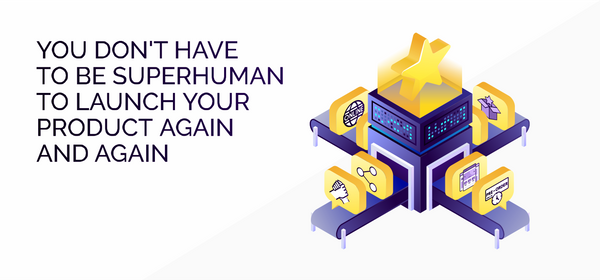 You Don't Have to be Superhuman to Launch Your Product Again and Again