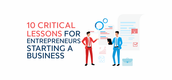 10 Critical Lessons For Entrepreneurs Starting A Business