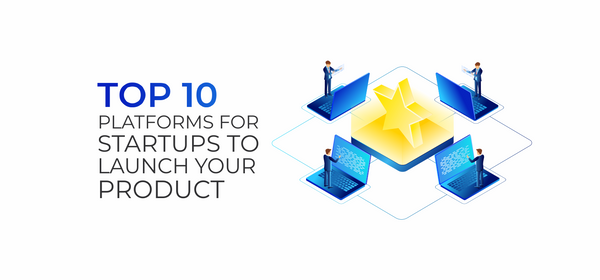Top 10 Platforms for Startups to Launch The Product