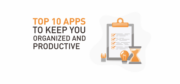 Top 10 Apps To Keep You Organized and Productive